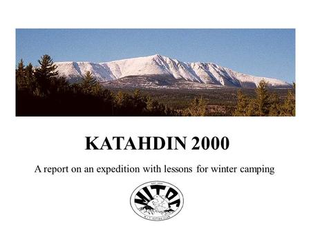 KATAHDIN 2000 A report on an expedition with lessons for winter camping.