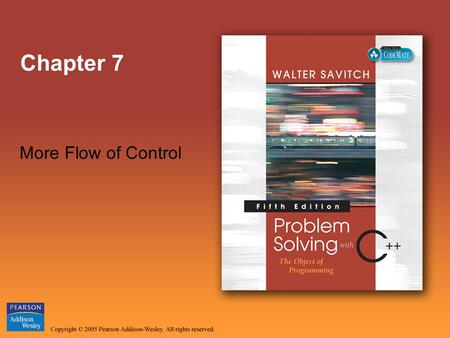 Chapter 7 More Flow of Control. Copyright © 2005 Pearson Addison-Wesley. All rights reserved. Slide 2 Overview Introduction Using Boolean Expressions.