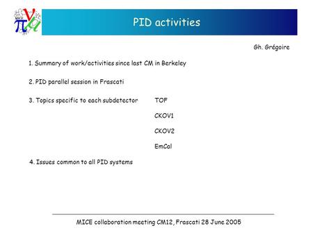 PID activities 1. Summary of work/activities since last CM in Berkeley 2. PID parallel session in Frascati 3. Topics specific to each subdetector CKOV1.