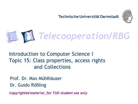 Telecooperation/RBG Technische Universität Darmstadt Copyrighted material; for TUD student use only Introduction to Computer Science I Topic 15: Class.