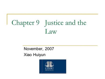 Chapter 9 Justice and the Law November, 2007 Xiao Huiyun.