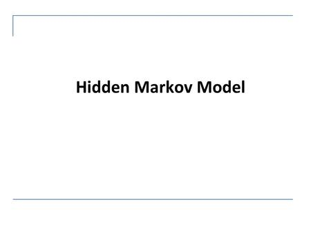 Hidden Markov Model.