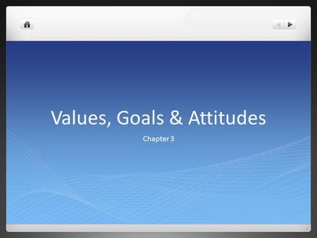 Values, Goals & Attitudes Chapter 3. 3.1 Values Values – cherished ideas and beliefs What values do you have? Do you have strong feelings about this belief?