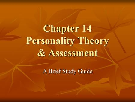 Chapter 14 Personality Theory & Assessment A Brief Study Guide.