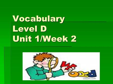 Vocabulary Level D Unit 1/Week 2. admonish (verb) to caution or advise against something;