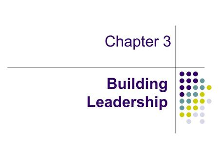 Chapter 3 Building Leadership. Leadership & Leader Leadership is a genuine passion and drive to create, achieve, attract and lead others. A leader One.
