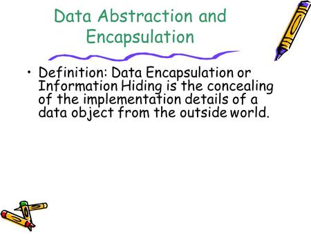 Data Abstraction and Encapsulation
