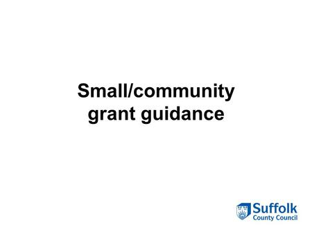 Small/community grant guidance. Small/community grant processes.