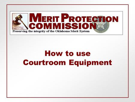 How to use Courtroom Equipment. MPC Courtroom Courtroom Equipment  Judge's Controls  Audio  Connection Outlets  Laptop  Internet Access  Elmo 