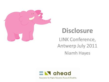 Disclosure LINK Conference, Antwerp July 2011 Niamh Hayes.