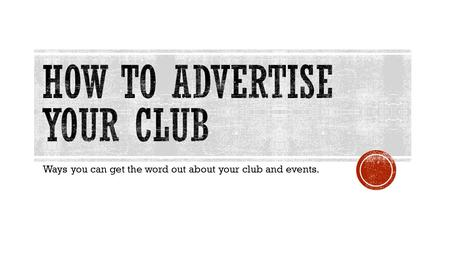 Ways you can get the word out about your club and events.