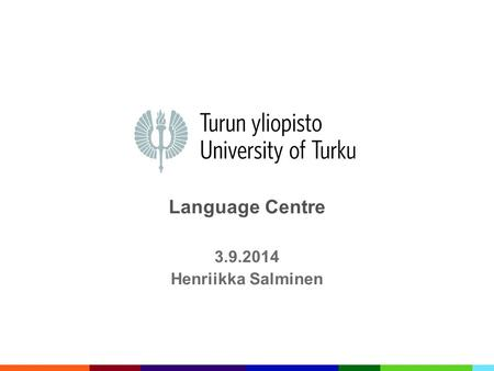 Language Centre 3.9.2014 Henriikka Salminen. AGENDA What and where Language Centre is Language studies How to enrol for a course Other activities offered.
