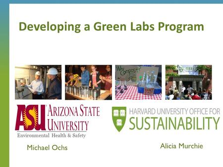 Developing a Green Labs Program Alicia Murchie Environmental Health & Safety Michael Ochs.