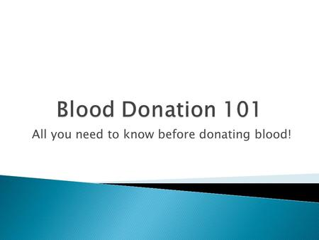 All you need to know before donating blood!.  If you are between 16 and 18 years of age ◦ There are specific height-weight requirements  If you are.