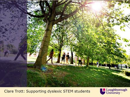 1 Clare Trott: Supporting dyslexic STEM students.
