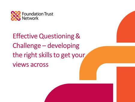 Effective Questioning & Challenge – developing the right skills to get your views across.