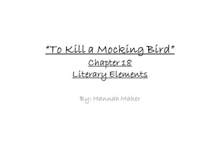 """To Kill a Mocking Bird"" Chapter 18 Literary Elements"
