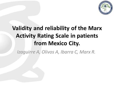 Validity and reliability of the Marx Activity Rating Scale in patients from Mexico City. Izaguirre A, Olivos A, Ibarra C, Marx R.