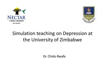 Simulation teaching on Depression at the University of Zimbabwe Dr. Chido Rwafa.