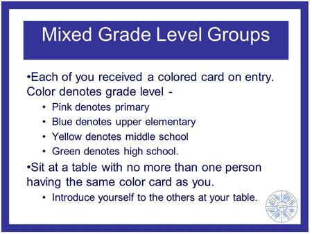 Mixed Grade Level Groups Each of you received a colored card on entry. Color denotes grade level - Pink denotes primary Blue denotes upper elementary Yellow.