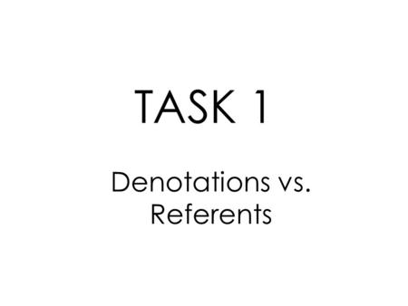 Denotations vs. Referents TASK 1. (A) The head of state (government) of the United States of America. Task 1: part A)