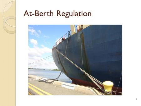 At-Berth Regulation 1. Background Why this regulation? o Reduce PM emissions at California ports Board approved At-Berth Regulation December 2007 Regulation.