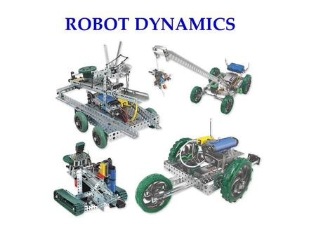 ROBOT DYNAMICS. MOTORS supply the FORCE that the robot needs to move Rotational Force is called TORQUE The motor needs to supply force to wheels arms.