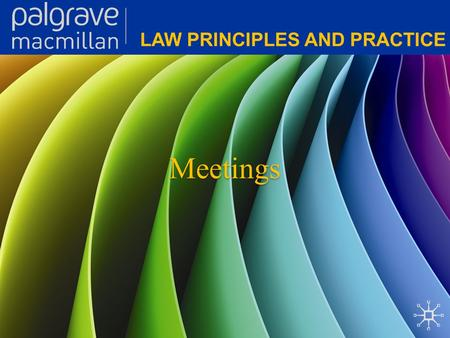 Meetings. Corporate Law: Law principles and practice General provisions for meetings Companies have a number of different meetings. Meetings have a number.