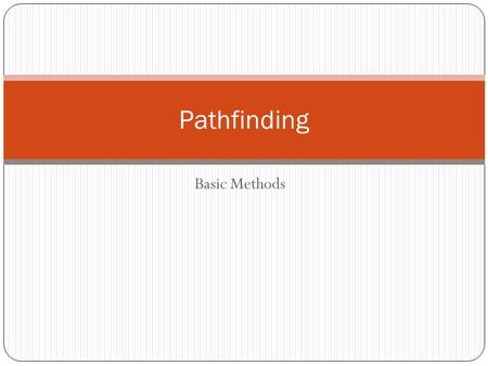 Basic Methods Pathfinding. Different types of pathfinding problems exist  No one solution appropriate to every problem! Qs: Is the destination moving.
