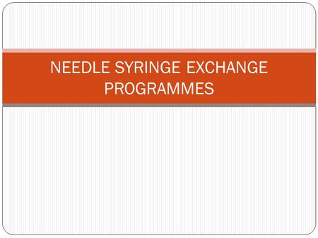 NEEDLE SYRINGE EXCHANGE PROGRAMMES. GOAL To ensure that every injecting act is covered with a safe needle/syringe.