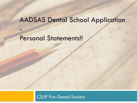 AADSAS Dental School Application - Personal Statements!! CSUF Pre-Dental Society.