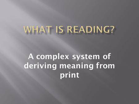 A complex system of deriving meaning from print. 1. Decoding 2. Fluency 3. Comprehension 4. Vocabulary 5. Phonemic Awareness.