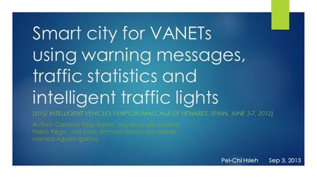 Smart city for VANETs using warning messages, traffic statistics and intelligent traffic lights (2012 Intelligent Vehicles SymposiumAlcalá de Henares,