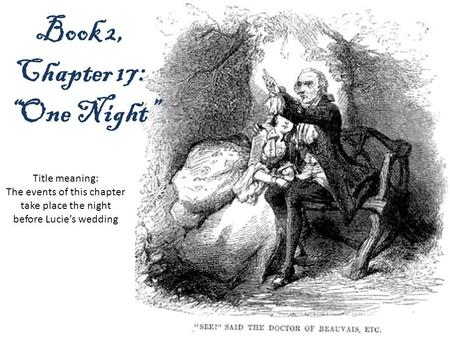 "Book 2, Chapter 17: ""One Night"" Title meaning: The events of this chapter take place the night before Lucie's wedding."