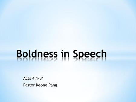 Acts 4:1-31 Pastor Keone Pang. Acts 4:1-4 1 The priests and the captain of the temple guard and the Sadducees came up to Peter and John while they were.