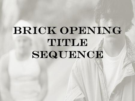 Brick Opening Title Sequence. Mise-en-scene Locations/Settings The first setting that the audience sees is a storm drain, the location looks very isolated.