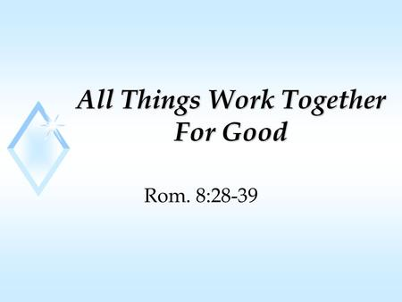 "All Things Work Together For Good Rom. 8:28-39. Foreknowledge u Greek word ""prognosis"" u Means to know before u When God reveals to us what will happen."