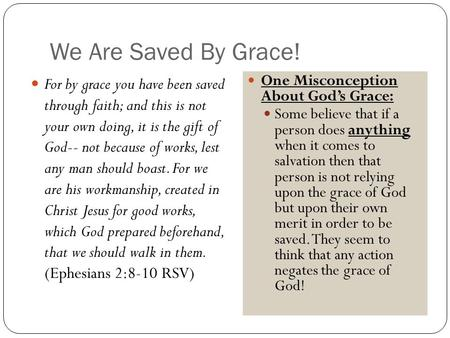 We Are Saved By Grace! For by grace you have been saved through faith; and this is not your own doing, it is the gift of God-- not because of works, lest.