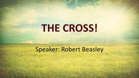 THE CROSS! Speaker: Robert Beasley. 1.The Cross is shocking.