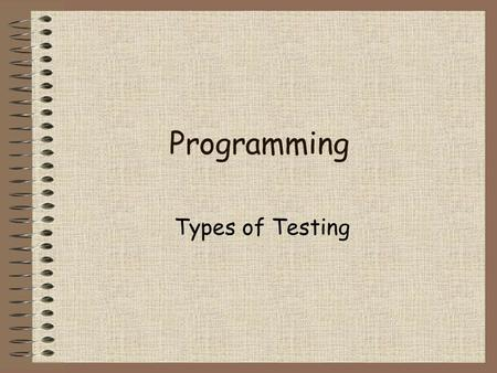 Programming Types of Testing.