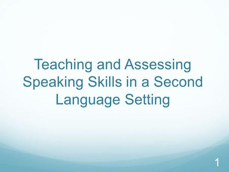 Teaching and Assessing Speaking Skills in a Second Language Setting