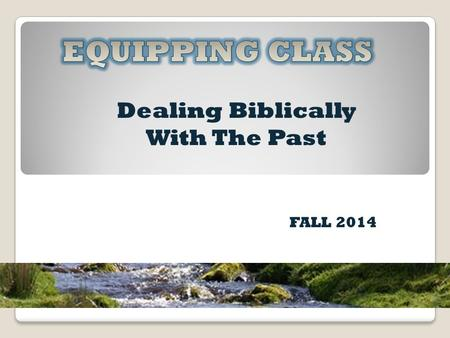 Dealing Biblically With The Past FALL 2014. INTRODUCTION Experience is influential, but not determinative How has the church tended to deal with the issues.