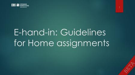 BETA E-hand-in: Guidelines for Home assignments 1.