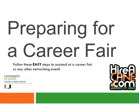 Preparing for a Career Fair Follow these EASY steps to succeed at a career fair or any other networking event!