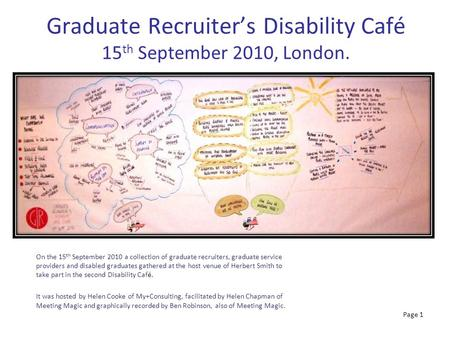 Page 1 Graduate Recruiter's Disability Café 15 th September 2010, London. On the 15 th September 2010 a collection of graduate recruiters, graduate service.