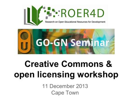 11 December 2013 Cape Town Creative Commons & open licensing workshop.