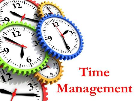 Time Management. Objectives Explain What is Time Management Explain the Benefits of Time Management Describe the Various Elements of Time Management Explain.