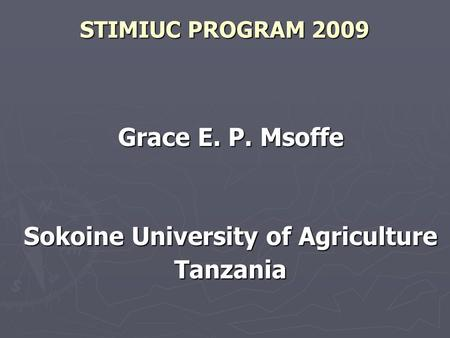 STIMIUC PROGRAM 2009 Grace E. P. Msoffe Sokoine University of Agriculture Tanzania.