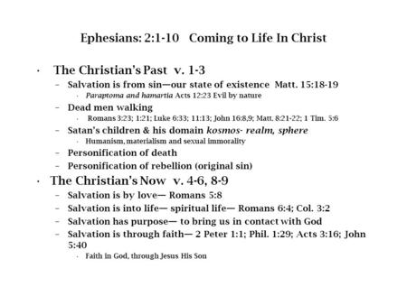 Ephesians: 2:1-10 Coming to Life In Christ The Christian's Past v. 1-3 –Salvation is from sin—our state of existence Matt. 15:18-19 Paraptoma and hamartia.