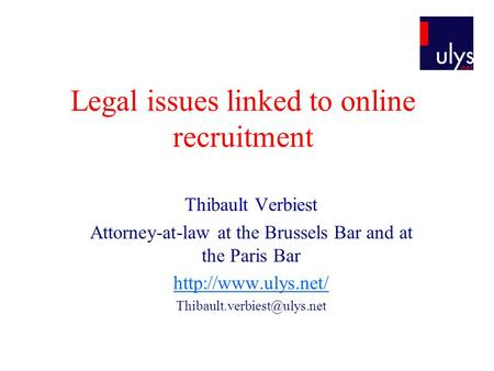 Legal issues linked to online recruitment Thibault Verbiest Attorney-at-law at the Brussels Bar and at the Paris Bar